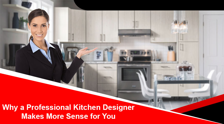 Why a Professional Kitchen Designer Makes More Sense for You