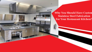 Why You Should Have Custom Stainless Steel Fabrication For Your Restaurant Kitchen?