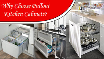 Why Choose Pullout Kitchen Cabinets?
