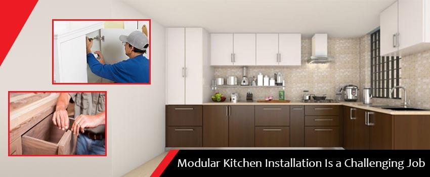 modular kitchen installation is a challenging job